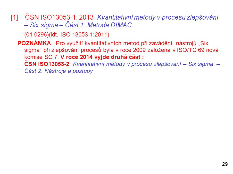 [1] ČSN ISO13053-1: 2013 Kvantitativní metody v procesu zlepšování – Six sigma – Část 1: Metoda DIMAC